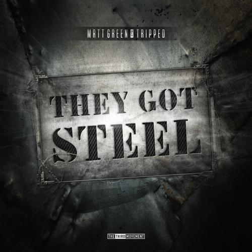 (Hardcore) Matt Green & Tripped - They Got Steel - 2013, MP3, 320 kbps, WEB [T3RDM0203]