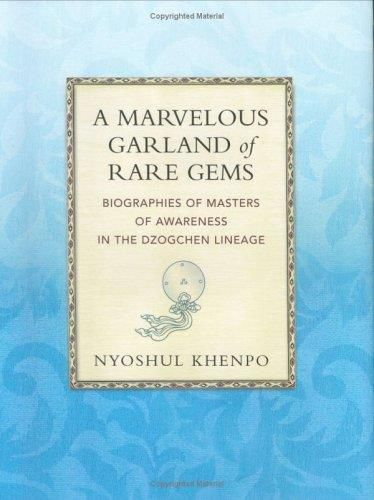 Marvelous Garland of Rare Gems: Biographies of Masters of Awareness in Dzogchen Lineage
