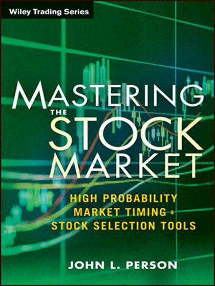 Mastering the Stock Market High Probability Market Timing and Stock Selection Tools (Wiley Trading)