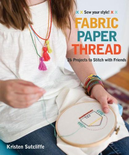 Fabric Paper Thread: 26 Projects to Sew & Embellish 25 Embroidery Stitches (EPUB)