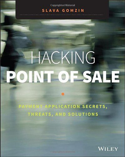 Hacking Point of Sale: Payment Application Secrets, Threats, and Solutions (PDF)