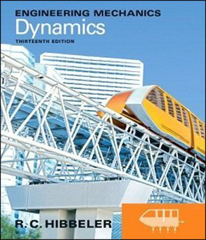 Engineering Mechanics - Dynamics (13th Edition) by Russell C. Hibbeler