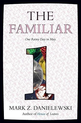 Mark Z. Danielewski - The Familiar, Volume 1 [2015]