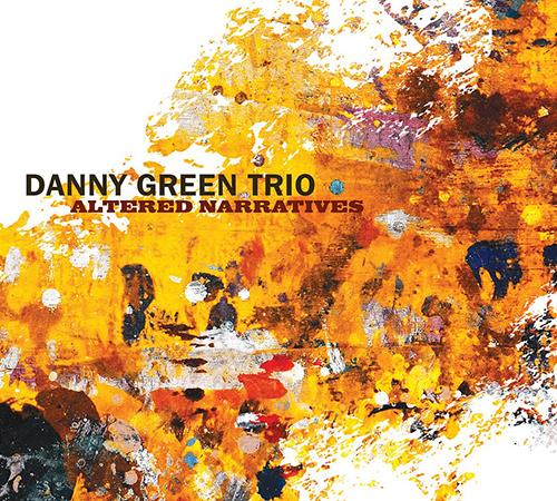 (Post-Bop, ContemporaryJazz) [CD] Danny Green Trio - Altered Narratives - 2016, FLAC (tracks+.cue), lossless