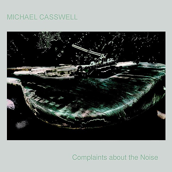 Michael Casswell - Complaints About the Noise (2014) [AAC|256 Kbps]<Rock, Fusion, Instrumental>