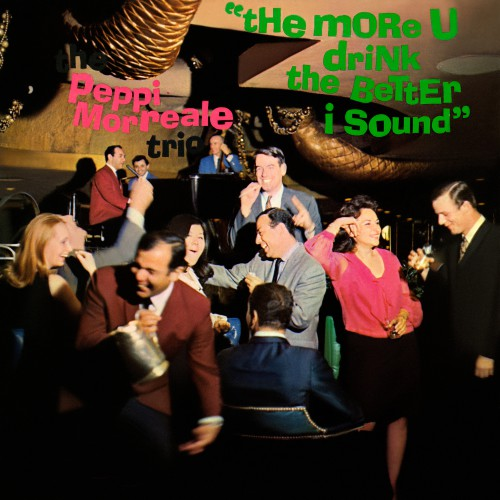 [TR24][OF] The Peppi Morreale Trio - The More U Drink The Better I Sound - 1966 / 2017 (Bop, Swing)