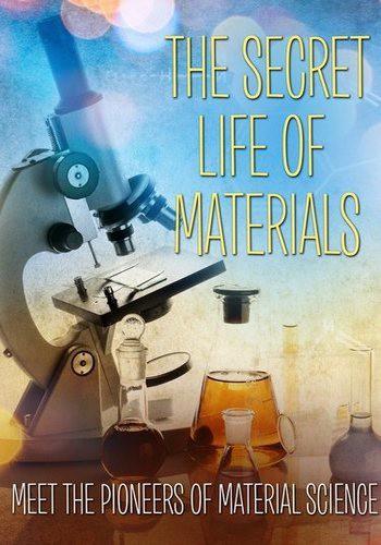 Тайная жизнь материалов (Тайный мир веществ) / Secret Life Of Materials (2015) HDTVRip [H.264/720p-LQ]