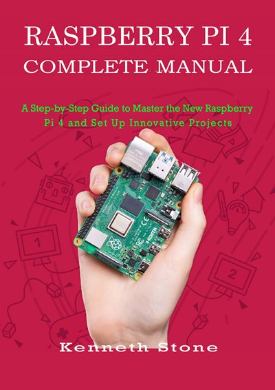 Raspberry Pi 4 Complete Manual (2019) Kenneth Stone