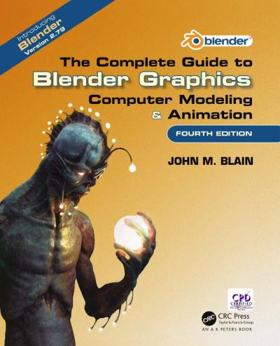 Джон М. Блэйн | Полное руководство по Blender: Моделирование и Анимация / The Complete Guide to Blender Graphics: Computer Modeling & Animation [4-ое издание по Blender 2.79] (2018) [PDF, EPUB] [En]