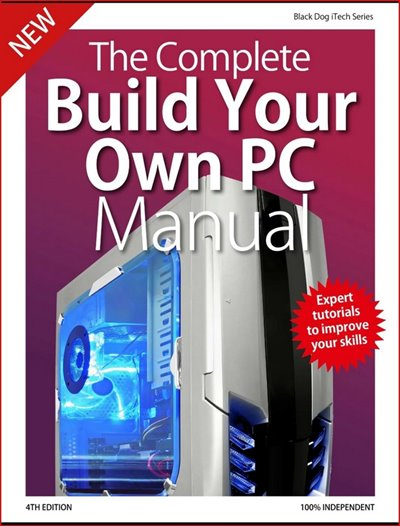 The Complete Build Your Own PC Manual - 4th Edition