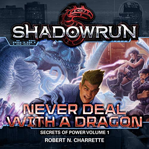 Shadowrun Legends - Never Deal With a Dragon: Secrets of Power, Book 1 - Robert N. Charrette